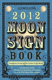 Llewellyn's 2012 Moon Sign Book - Conscious Living by the Cycles of the Moon ebook by Llewellyn,Calantirniel,Elizabeth Barrette,Pam Ciampi,Dallas Jennifer Cobb,Sally Cragin,April Elliott Kent,Clea Danaan,Alice DeVille,Amy Herring,Dorothy J. Kovach,Misty Kuceris,Sharon Leah,Kris Brandt Riske, Riske,Bruce Scofield,Janice Sharkey,Jessica Shepherd