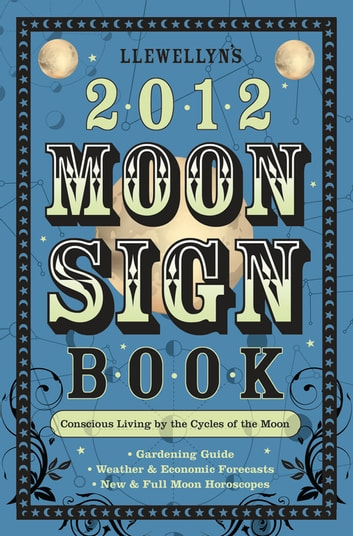 Llewellyn's 2012 Moon Sign Book - Conscious Living by the Cycles of the Moon ebook by Llewellyn,Elizabeth Barrette,Pam Ciampi,Dallas Jennifer Cobb,Sally Cragin,April Elliott Kent,Clea Danaan,Alice DeVille,Amy Herring,Dorothy J. Kovach,Misty Kuceris,Sharon Leah,Kris Brandt Riske, Riske,Bruce Scofield,Janice Sharkey,Jessica Shepherd