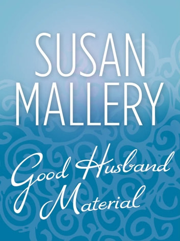 Good Husband Material (Mills & Boon M&B) ebook by Susan Mallery