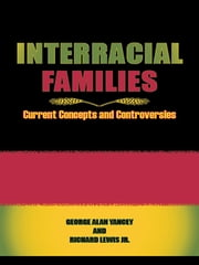 Interracial Families - Current Concepts and Controversies ebook by George Alan Yancey,Richard Lewis, Jr.