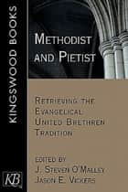 Methodist and Pietist - Retrieving the Evangelical United Brethren Tradition ebook by Jason E. Vickers