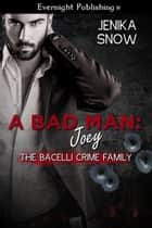 A Bad Man: Joey ebook by Jenika Snow