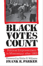 Black Votes Count - Political Empowerment in Mississippi After 1965 ebook by Frank R. Parker