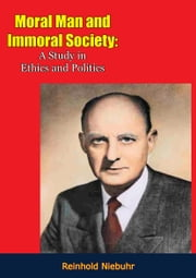 Moral Man and Immoral Society - A Study in Ethics and Politics 電子書 by Reinhold Niebuhr