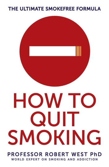 How To Quit Smoking - The Ultimate SmokeFree Formula ebook by Professor Robert West