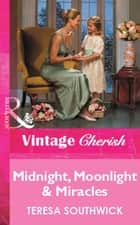 Midnight, Moonlight & Miracles (Mills & Boon Vintage Cherish) ebook by Teresa Southwick