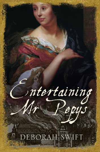 Entertaining Mr Pepys - A thrilling, sweeping historical page-turner ebook by Deborah Swift