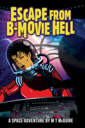 Escape From B Movie Hell - Comedic sci fi 電子書 by M T McGuire