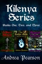 Kilenya Series Books One, Two, and Three ebook by Andrea Pearson