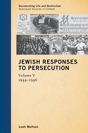 Jewish Responses to Persecution - 1944–1946 ebook by Leah Wolfson