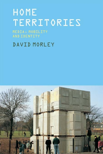 Home Territories - Media, Mobility and Identity ebook by David Morley