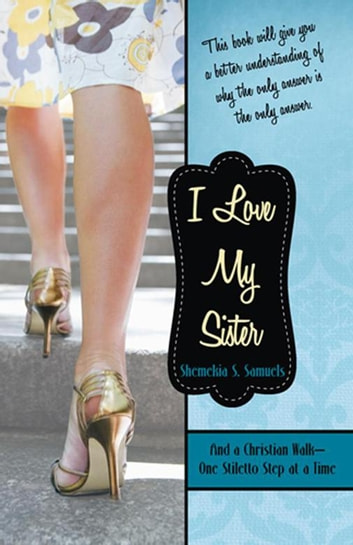 I Love My Sister - And a Christian Walk—One Stiletto Step at a Time 電子書籍 by Shemekia S. Samuels