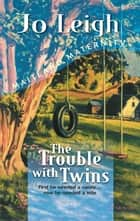 The Trouble With Twins ebook by Jo Leigh