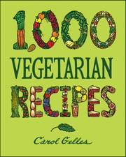 1,000 Vegetarian Recipes ebook by Carol Gelles