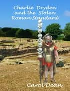 Charlie Dryden and the Stolen Roman Standard ebook by Carol Dean