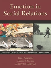 Emotion in Social Relations - Cultural, Group, and Interpersonal Processes ebook by Brian Parkinson,Agneta H. Fischer,Antony S.R. Manstead