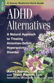 ADHD Alternatives - A Natural Approach to Treating Attention Deficit Hyperactivity Disorder ebook by Aviva J. Romm, C.P.M.,Tracy Romm, Ed.D.,Christopher Hobbs, L.Ac., AHG