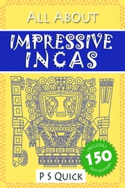All About: Impressive Incas ebook by P S Quick
