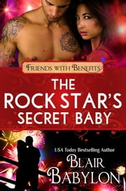 The Rock Star's Secret Baby - Rock Stars in Disguise: Cadell / Friends With Benefits ebook by Blair Babylon,Lucy Riot