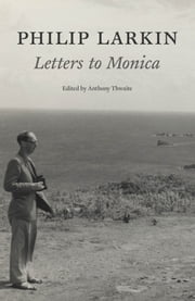 Philip Larkin: Letters to Monica ebook by Philip Larkin,Anthony Thwaite