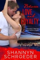 Between Love and Loyalty ebook by Shannyn Schroeder