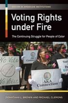 Voting Rights Under Fire: The Continuing Struggle for People of Color ebook by Donathan L. Brown,Michael L. Clemons