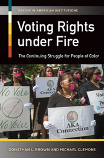 Voting Rights Under Fire: The Continuing Struggle for People of Color - The Continuing Struggle for People of Color ebook by Donathan L. Brown,Michael L. Clemons
