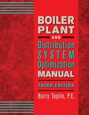 Boiler Plant and Distribution System Optimization Manual, Third Edition ebook by Harry Taplin, P.E.