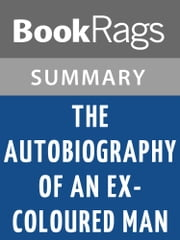 The Autobiography of an Ex-Coloured Man by James Weldon Johnson l Summary & Study Guide ebook by BookRags