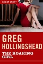 The Roaring Girl - Short Story ebook by Greg Hollingshead