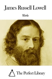 Works of James Russell Lowell ebook by James Russell Lowell