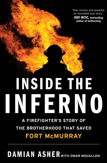 Inside the Inferno - A Firefighter's Story of the Brotherhood that Saved Fort McMurray ebook by Damian Asher