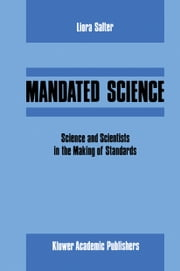 Mandated Science: Science and Scientists in the Making of Standards - Science and Scientists in the Making of Standards ebook by L. Salter,W. Leiss,Edwin Levy