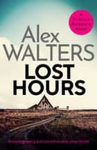 Lost Hours - A totally gripping and unputdownable crime thriller ebook by Alex Walters