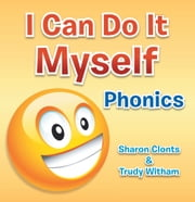 I Can Do It Myself - Phonics ebook by Sharon Clonts & Trudy Witham