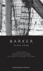 Barker: Plays Four ebook by Howard Barker