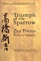 Triumph of the Sparrow - Zen Poems of Shinkichi Takahashi ebook by Shinkichi Takahashi, Lucien Stryk, Takashi Ikemoto