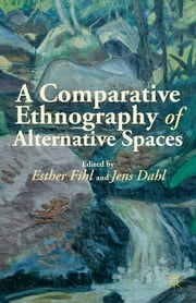 A Comparative Ethnography of Alternative Spaces ebook by Jens Dahl,Esther Fihl