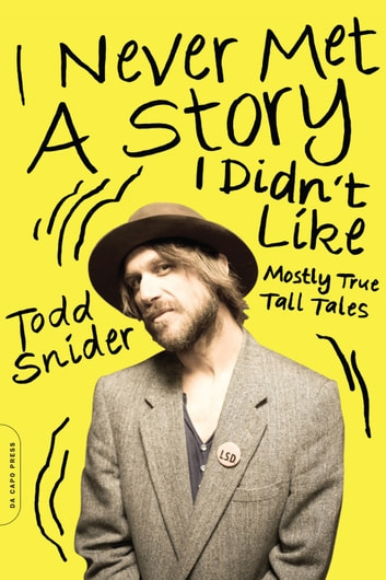 I Never Met a Story I Didn't Like - Mostly True Tall Tales ebook by Todd Snider