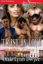 Trust in Love ebook by Dixie Lynn Dwyer