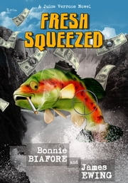 Fresh Squeezed ebook by Bonnie Biafore,James Ewing