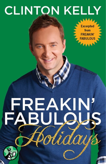 Freakin' Fabulous Holidays ebook by Clinton Kelly