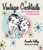 Vintage Cocktails - Retro Recipes for the Home Mixologist ebook by Amanda Hallay, David Wolfe