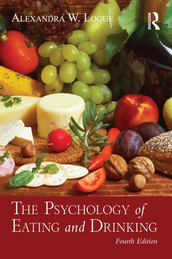 The Psychology of Eating and Drinking ebook by Alexandra W. Logue