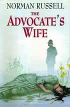 The Advocate's Wife ebook by Norman Russell
