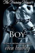 The Training House (Book Two): Boy ebook by Eden Bradley
