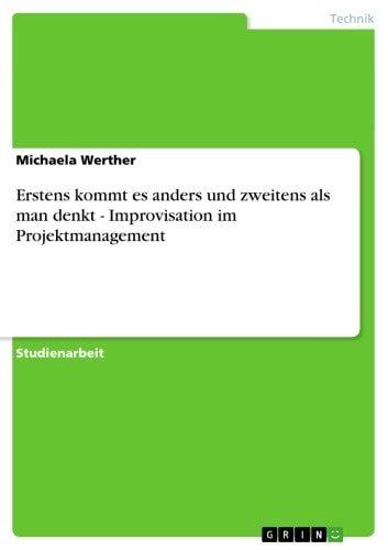 Erstens kommt es anders und zweitens als man denkt - Improvisation im Projektmanagement - Improvisation im Projektmanagement ebook by Michaela Werther