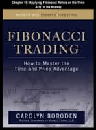 Fibonacci Trading, Chapter 10 - Applying Fibonacci Ratios on the Time Axis of the Market ebook by Carolyn Boroden