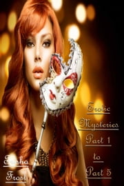 Erotic Mysteries – Part 1 to Part 5 ebook by Trisha Frost