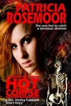 Hot Corpse, a Det. Shelley Caldwell short story ebook by Patricia Rosemoor